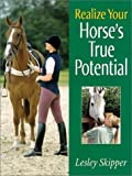 Realize Your Horse's True Potential, Lesley Skipper, 0851318142