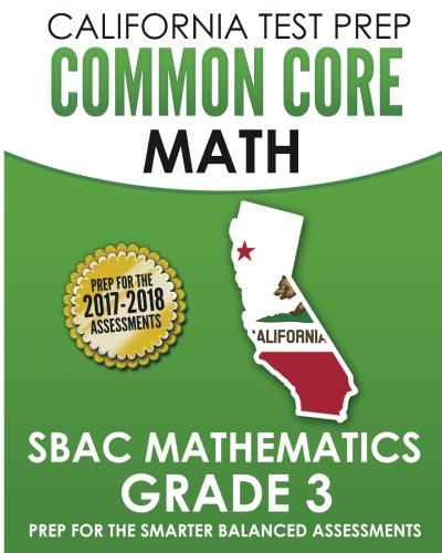 CALIFORNIA TEST PREP Common Core Math SBAC Mathematics Grade 3: Preparation for the Smarter Balanced Assessments