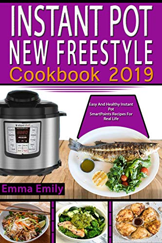Instant Pot New Freestyle Cookbook  2019: Easy And Healthy Instant Pot  SmartPoints Recipes For Real Life by Emma  Emily