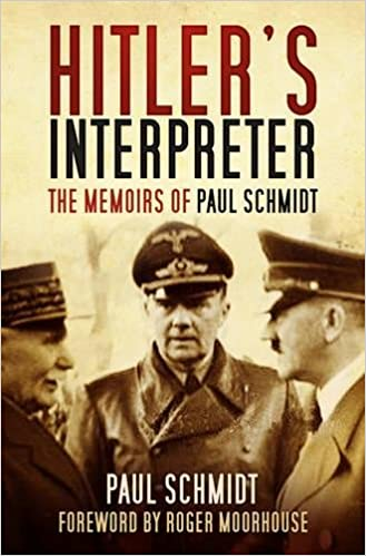 Hitler's Interpreter: The Memoirs Of Paul Schmidt