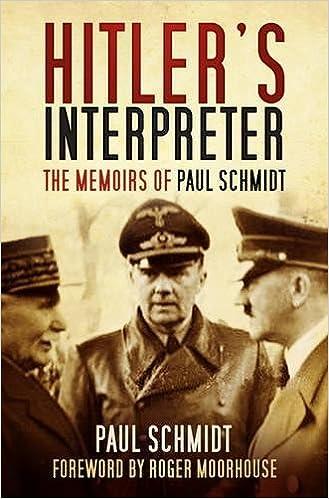 Hitler's Interpreter: The Memoirs Of Paul Schmidt