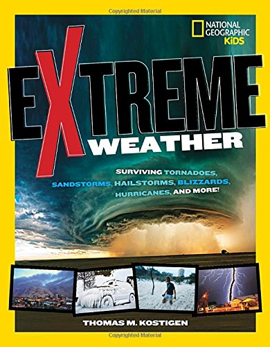 Extreme Weather: Surviving Tornadoes, Sandstorms, Hailstorms, Blizzards, Hurricanes,