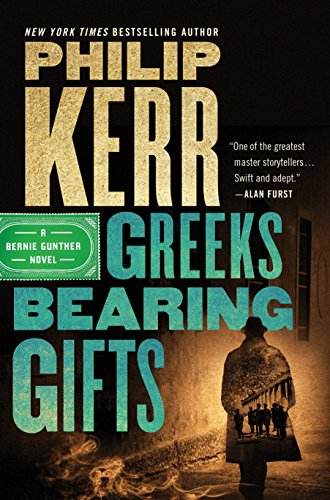 Greeks Bearing Gifts (A Bernie Gunther Novel) (Half Bearing)