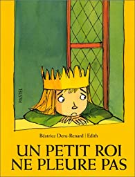 Un petit roi ne pleure pas par Béatrice Deru-Renard