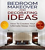 decorating ideas for bedrooms Bedroom Makeover and Decorating Ideas: How To Create Your ultimate Sleep Oasis (Bedroom Design - Decorating and Decor Ideas by Sam Siv Book 1)