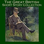 The Great British Short Story Collection | Barry Pain,E. F. Benson,Stacy Aumonier,W. F. Harvey,W. W. Jacobs,Wilkie Collins,John Buchan