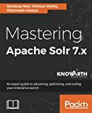 Mastering Apache Solr 7.x:An expert guide to advancing, optimizing, and scaling your enterprise search