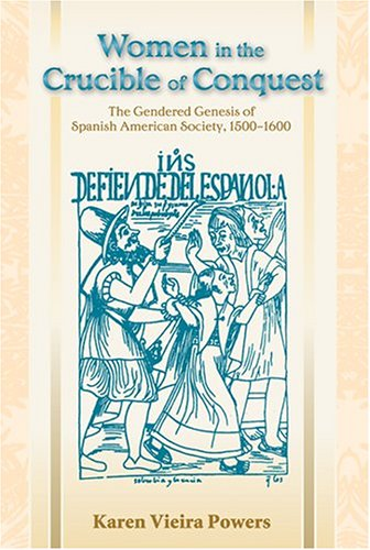 Women in the Crucible of Conquest: The Gendered Genesis of Spanish American Society, 1500-1600 (Diálogos Series)