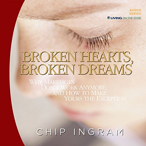 Broken Hearts, Broken Dreams: Why Marriages Don't Work Anymore, and How to Make Yours the Exception (Living On The Edge Of A Broken Heart)