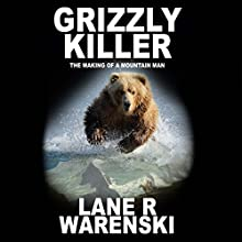Grizzly Killer: The Making of a Mountain Man Audiobook by Lane R Warenski Narrated by Chase Bradley