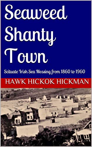 Seaweed Shanty Town: Scituate Irish Sea Mossing from 1860 to 1960 ()