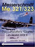 "Messerschmitt Me 321/323: The Luftwaffe's ""Giants"" in World War II (Schiffer Military History)"
