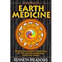 Earth Medicine: Revealing Hidden Teachings of the Native American Medicine Wheel