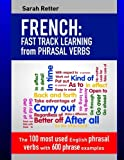 French: Fast Track Learning from Phrasal Verbs: The 100 most used English phrasal verbs with 600 phrase examples.