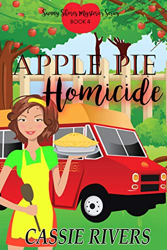 Apple Pie Homicide - A Cozy Mystery: Sunny Shores Mysteries Book 4 by [Rivers, Cassie ]