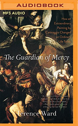 The Guardian of Mercy: How an Extraordinary Painting by Caravaggio Changed an Ordinary Life Today by Brilliance Audio
