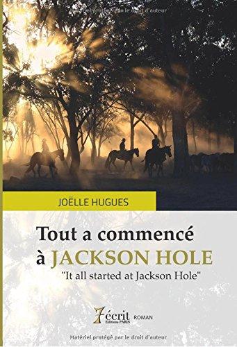Tout a commencé à JACKSON HOLE:It all started at Jackson Hole (French Edition) pdf epub