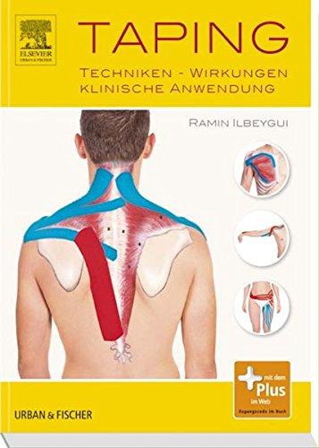 Taping: Techniken - Wirkungen - Klinische Anwendung von Ramin Ilbeygui