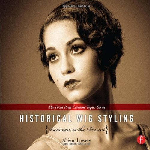 Historical Wig Styling Set: Historical Wig Styling: Victorian to the Present: (The Focal Press Costume Topics Series) Spi Edition by Lowery, Allison published by Focal Press (2013) (Spi Full Set)