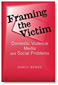 Framing the Victim: Domestic Violence, Media, and Social Problems (Social Problems & Social Issues)