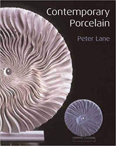 Contemporary Porcelain: Materials, Techniques and Expressions