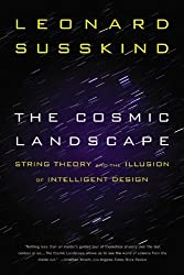 The Cosmic Landscape: String Theory and the Illusion of Intelligent Design by Leonard Susskind (1-Dec-2006) Paperback