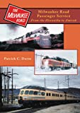 Milwaukee Road Passenger Train Services: From the Hiawatha to Amtrak and Beyond