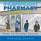 Independent Pharmacy, Roland G. Thomas, 149072155X