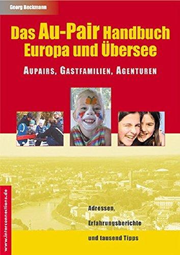 Das Au-Pair Handbuch: Europa und Übersee. Aupairs, Gastfamilien, Agenturen