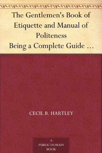 Amazon the gentlemens book of etiquette and manual of the gentlemens book of etiquette and manual of politeness being a complete guide for a gentlemans fandeluxe Image collections