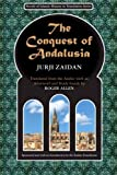 The Conquest of Andalusia: A historical novel describing the history of Spain and its circumstances before the Muslim conquest, the conquest itself under the command of Tariq ibn Ziyad, and the death of Roderic, the King of the Visigoths