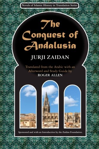 The Conquest of Andalusia: A historical novel describing the history of Spain and its circumstances before the Muslim co