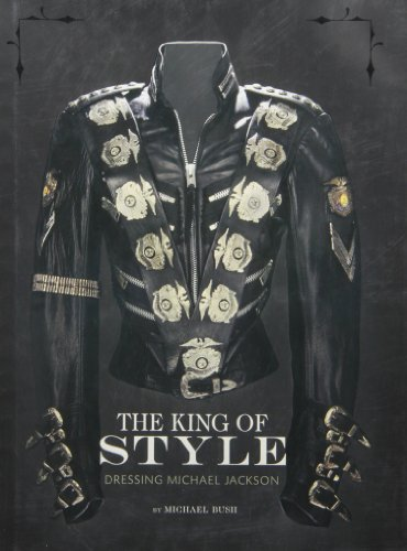 By Michael Bush The King of Style: Dressing Michael Jackson