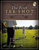 The First Tee Shot: A Parent's Guide to Teaching Kids Golf