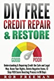 DIY FREE Credit Repair & Restore: Understanding & Repairing Credit the Safe and Legal Way. Know Your Rights, Delete Negative Items, 12 Step FICO Score Boosting Easy To Follow Process