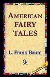 American Fairy Tales, L. Frank Baum, 1595406727