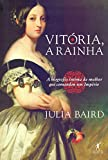 capa de Vitória, a rainha: Biografia íntima da mulher que comandou um Império