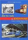 Sur les rails du Lyonnais : Volume 1, Le grand réseau, de Marc Seguin au TGV par Banaudo