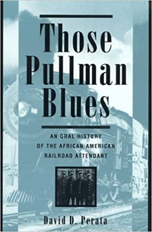 Those Pullman Blues An Oral History of the African-American Railroad Attendant