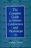 The Complete Guide to Writers' Conferences and Workshops, William Noble, 0839718403