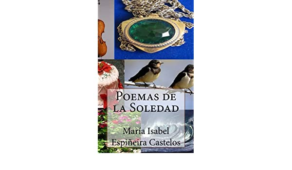 Amazon.com: Poemas de la Soledad (Spanish Edition) eBook: María Isabel Castelos: Kindle Store