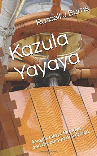 Kazula Yayaya: A yogi's tale of life, love, and the pursuit of a dream. pdf
