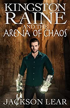 Kingston Raine and the Arena of Chaos by [Lear, Jackson]