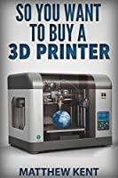 So You Want to Buy a 3d Printer from Peragrine Ebook Press