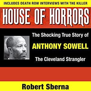 House of Horrors: The Shocking True Story of Anthony Sowell, the Cleveland Strangler Audiobook