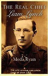 Liam Lynch-The Real Chief : Irish Revolutionary: The Story of Liam Lynch