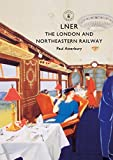 LNER: The London and North Eastern Railway (Shire Library)