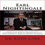 Earl Nightingale: Understanding the Life and Teachings of One of Americas First and Greatest Motivational Speakers | Dr. Ruth Carr