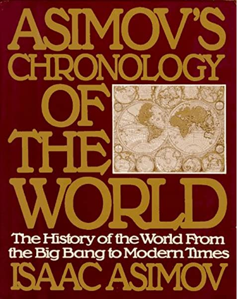 Asimov S Chronology Of The World The History Of The World From The Big Bang To Modern Times Asimov Isaac 9780062700360 Amazon Com Books