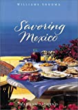Savoring Mexico: Recipes and Reflections on Mexican Cooking (The Savoring Series)